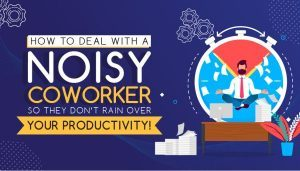 Infographic: Neutralizing noisy co-workers to protect your productivity